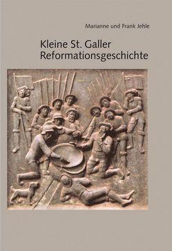 Kleine St. Galler Reformationsgeschichte von Jehle,  Frank, Jehle-Wildberger,  Marianne