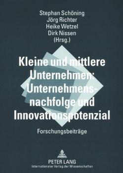 Kleine und mittlere Unternehmen: Unternehmensnachfolge und Innovationspotenzial von Nissen,  Dirk, Richter,  Jörg, Schöning,  Stephan, Wetzel,  Heike