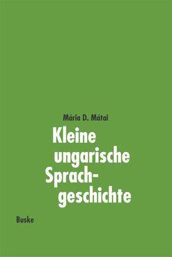 Kleine ungarische Sprachgeschichte von Friedrich,  Albrecht, Futaky,  Ruth, Mátai,  Mária D