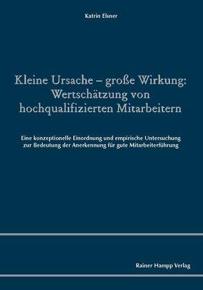 Kleine Ursache – große Wirkung: Wertschätzung von hochqualifizierten Mitarbeitern von Elsner,  Katrin