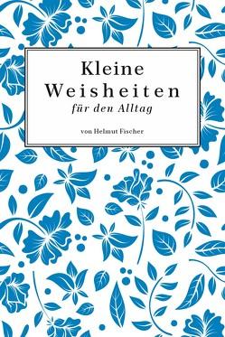 Kleine Weisheiten von Fischer,  Helmut