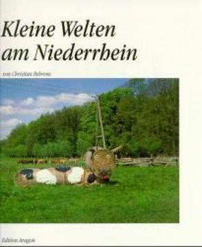 Kleine Welten am Niederrhein von Behrens,  Christian