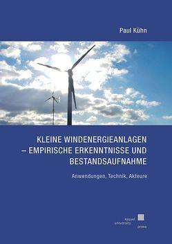 Kleine Windenergieanlagen – Empirische Erkenntnisse und Bestandsaufnahme von Kühn,  Paul