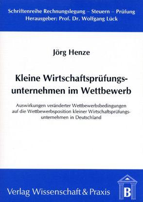 Kleine Wirtschaftsprüfungsunternehmen im Wettbewerb von Henze,  Jörg