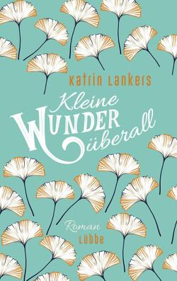 Kleine Wunder überall von Lankers,  Katrin