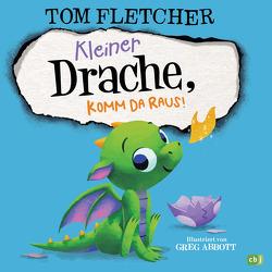 Kleiner Drache, komm da raus! von Abbott,  Greg, Fletcher,  Tom, Poestges,  Tanja