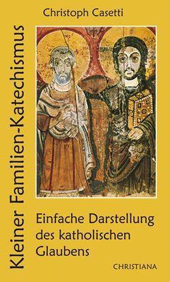 Kleiner Familienkatechismus von Casetti,  Christoph