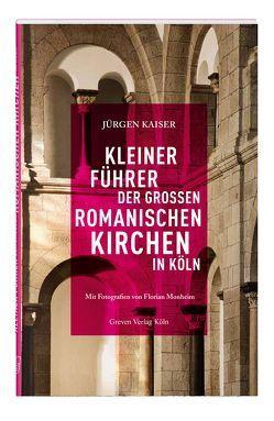 Kleiner Führer der großen romanischen Kirchen in Köln von Förderverein Romanische Kirchen Köln e.V, Kaiser,  Jürgen, Monheim,  Florian, Rheinischer Verein für Denkmalpflege und Landschaftsschutz e.V.