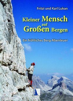Kleiner Mensch auf Großen Bergen von Lukan,  Fritzi, Lukan,  Karl