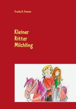 Kleiner Ritter Milchling von Stamm,  Frauke K.