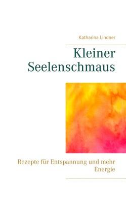 Kleiner Seelenschmaus von Lindner,  Katharina