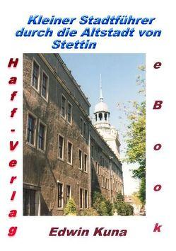 Kleiner Stadtführer durch die Altstadt von Stettin von Kuna,  Edwin