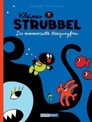 Kleiner Strubbel – Die nimmersatte Meerjungfrau von Bailly,  Pierre, Fraipont,  Céline