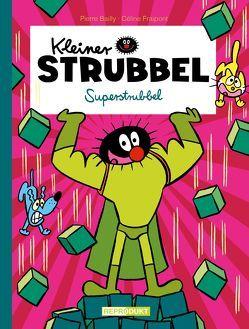 Kleiner Strubbel – Superstrubbel von Bailly,  Pierre, Fraipont,  Céline