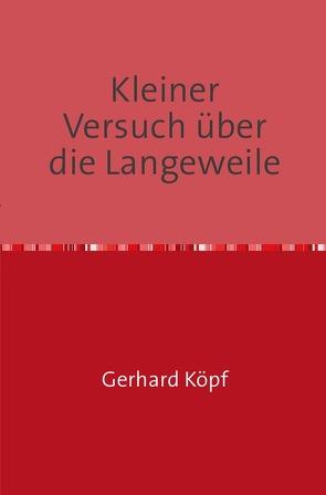 Kleiner Versuch über die Langeweile von Köpf,  Gerhard