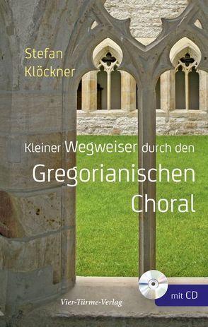 Kleiner Wegweiser durch den Gregorianischen Choral von Klöckner,  Stefan