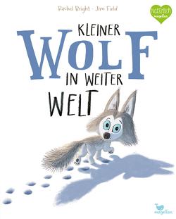 Kleiner Wolf in weiter Welt von Bright,  Rachel, Field,  Jim, Jüngert,  Pia