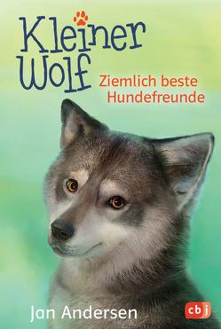 Kleiner Wolf – Ziemlich beste Hundefreunde von Andersen,  Jan, Ionescu,  Catherine Gabrielle