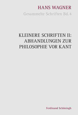 Kleinere Schriften II: Abhandlungen zur Philosophie vor Kant von Nachtsheim,  Stephan, Wagner,  Hans