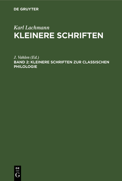 Kleinere Schriften zur classischen Philologie von Lachmann,  Karl, Vahlen,  Johannes