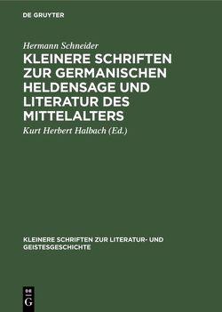 Kleinere Schriften zur germanischen Heldensage und Literatur des Mittelalters von Halbach,  Kurt Herbert, Schneider,  Hermann