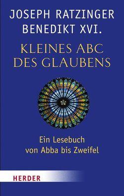 Kleines ABC des Glaubens von Institut Papst Benedikt XVI., Ratzinger,  Joseph (Benedikt XVI.), Zollitsch,  Robert