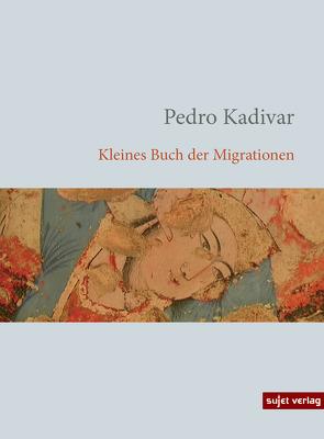 Kleines Buch der Migrationen von Kadivar,  Pedro, Krämer,  Gernot