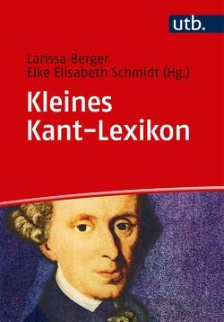 Kleines Kant-Lexikon von Berger,  Larissa, Schmidt,  Elke Elisabeth