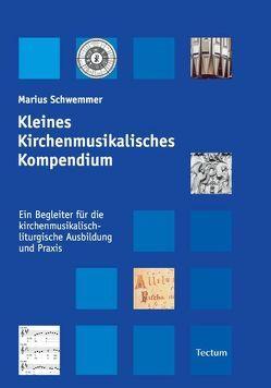 Kleines Kirchenmusikalisches Kompendium von Schwemmer,  Marius