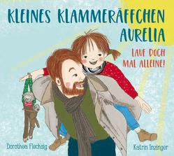 Kleines Klammeräffchen Aurelia! Lauf doch mal alleine! von Flechsig,  Dorothea, Inzinger,  Katrin