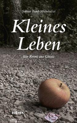 Kleines Leben von Fend-Micheluzzi,  Sabine