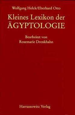 Kleines Lexikon der Ägyptologie von Drenkhahn,  Rosemarie, Helck,  Wolfgang, Otto,  Eberhard