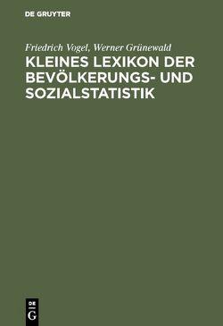 Kleines Lexikon der Bevölkerungs- und Sozialstatistik von Grünewald,  Werner, Vogel,  Friedrich