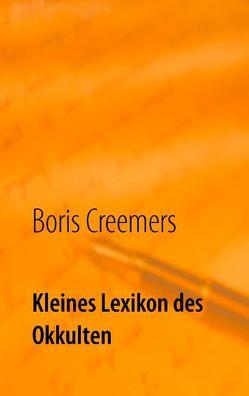 Kleines Lexikon des Okkulten von Creemers,  Boris