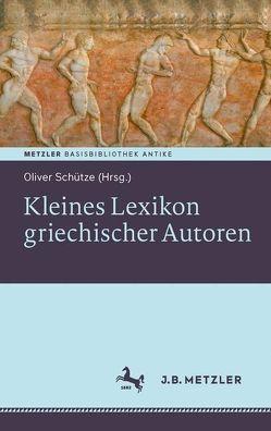 Kleines Lexikon griechischer Autoren von Schütze,  Oliver