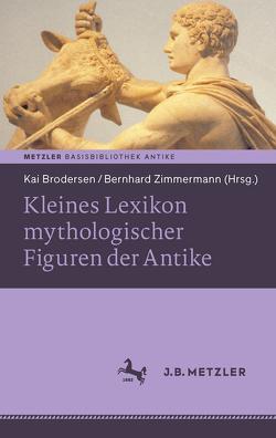 Kleines Lexikon mythologischer Figuren der Antike von Brodersen,  Kai, Zimmermann,  Bernhard