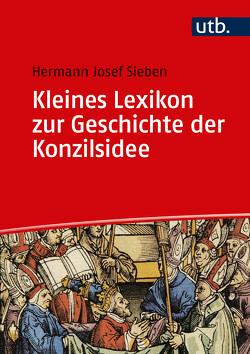 Kleines Lexikon zur Geschichte der Konzilsidee von Sieben,  Hermann-Josef