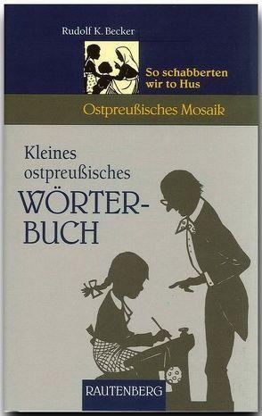 Kleines ostpreussisches Wörterbuch von Becker,  Rudolf K