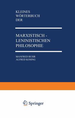 Kleines Wörterbuch der Marxistisch-Leninistischen Philosophie von Buhr,  Manfred, Kosing,  Alfred