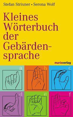 Kleines Wörterbuch der Gebärdensprache von Strixner,  Stefan, Wolf,  Serona
