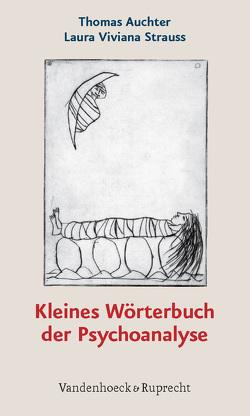 Kleines Wörterbuch der Psychoanalyse von Auchter,  Thomas, Strauss,  Laura Viviana