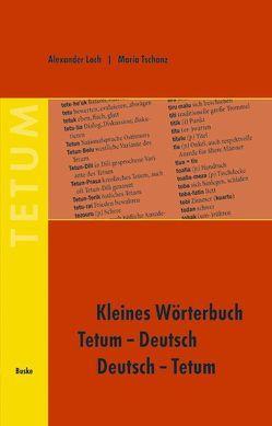 Kleines Wörterbuch Tetum-Deutsch /Deutsch-Tetum von Loch,  Alexander, Tschanz,  Maria