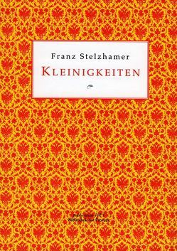 Kleinigkeiten von Huszar,  Marius, Stelzhamer,  Franz