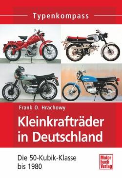 Kleinkrafträder in Deutschland von Hrachowy,  Frank O