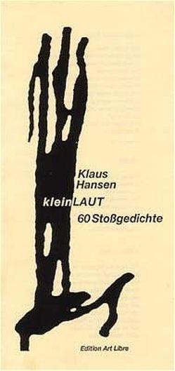 kleinLAUT. 60 Stoßgedichte / kleinLAUT von Hansen,  Klaus, Kussin,  Thomas