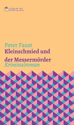 Kleinschmied und der Messermörder von Faust,  Peter