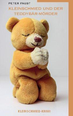 Kleinschmied und der Teddybär-Mörder von Faust,  Peter, Plechaty,  Peter