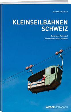 Kleinseilbahnen Schweiz von Baumgartner,  Roland, Canale,  Reto