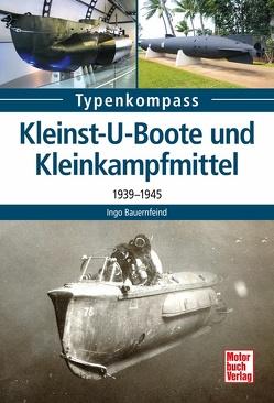 Kleinst-U-Boote und Kleinkampfmittel von Bauernfeind,  Ingo