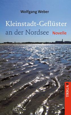 Kleinstadt-Geflüster an der Nordsee von Weber,  Wolfgang